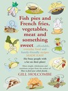 Fish pies and French fries, Vegetables, Meat and Something Sweet (eBook): Affordable, everyday food and family-friendly recipes made easy